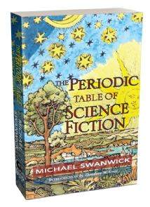 The Periodic Table of Science Fiction [Trade Paperback] by Michael Swanwick